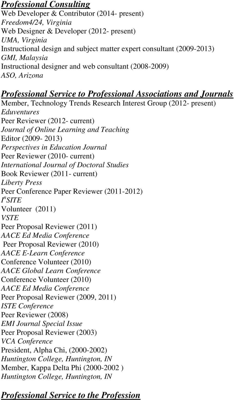Research Interest Group (2012- present) Eduventures Peer Reviewer (2012- current) Journal of Online Learning and Teaching Editor (2009-2013) Perspectives in Education Journal Peer Reviewer (2010-