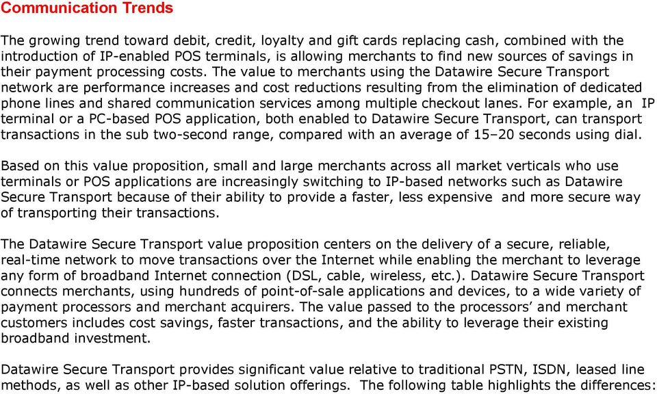 The value to merchants using the Transport network are performance increases and cost reductions resulting from the elimination of dedicated phone lines and shared communication services among