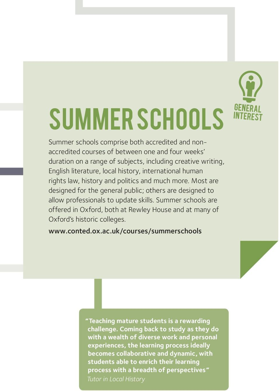 Summer schools are offered in Oxford, both at Rewley House and at many of Oxford s historic colleges. www.conted.ox.ac.