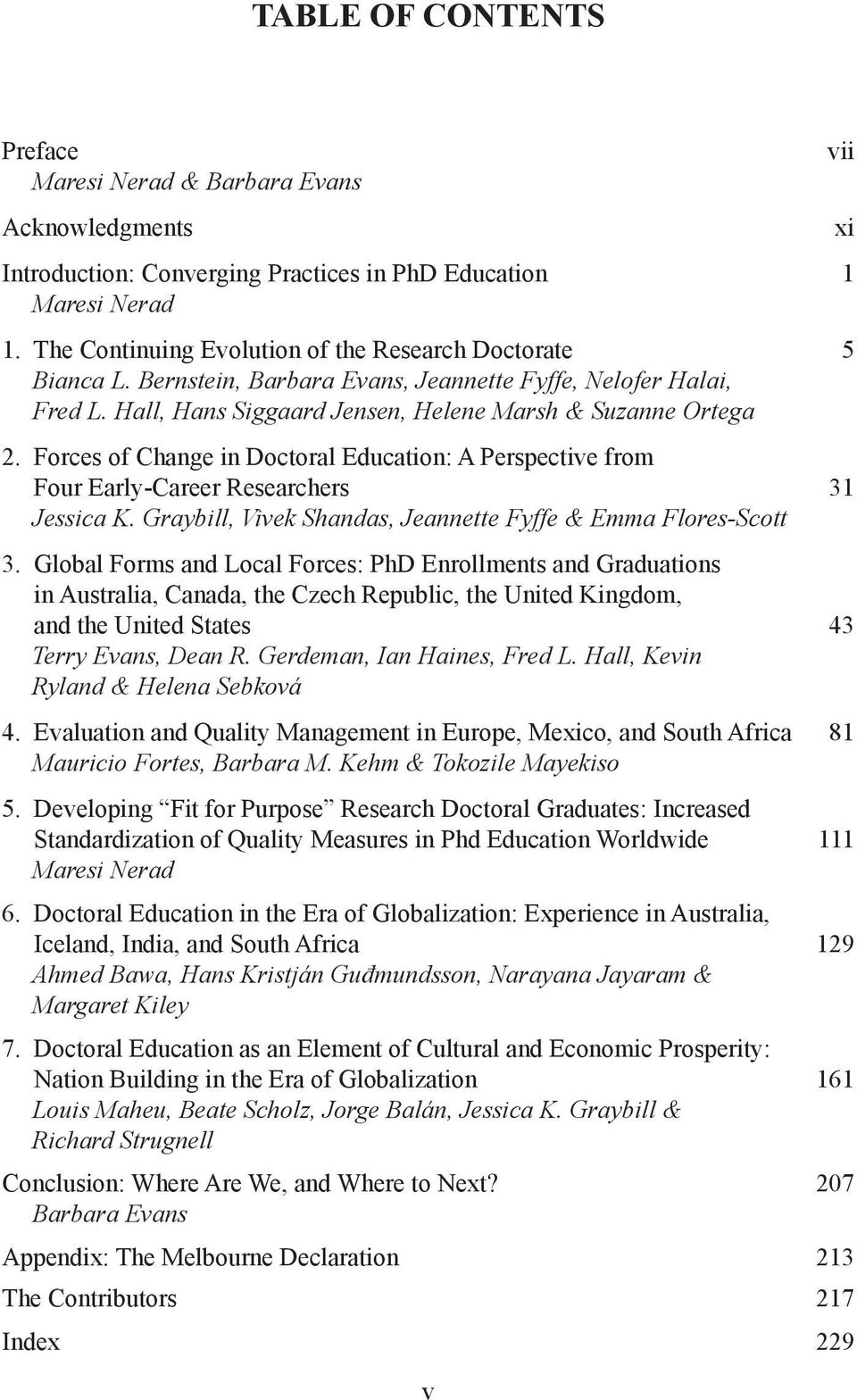 Forces of Change in Doctoral Education: A Perspective from Four Early-Career Researchers 31 Jessica K. Graybill, Vivek Shandas, Jeannette Fyffe & Emma Flores-Scott 3.