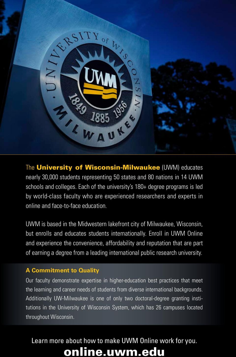 UWM is based in the Midwestern lakefront city of Milwaukee, Wisconsin, but enrolls and educates students internationally.