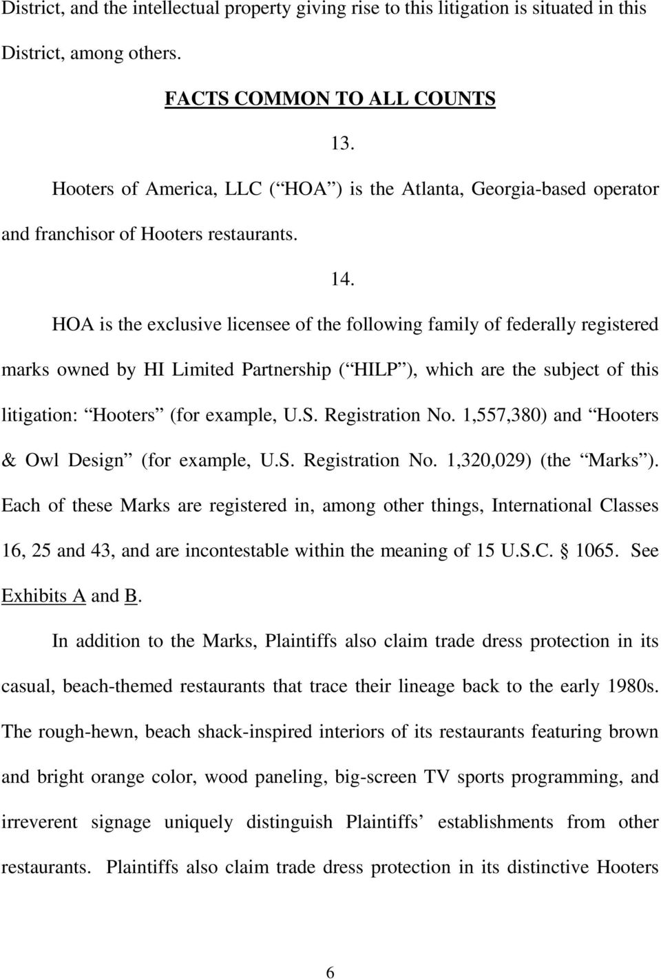 HOA is the exclusive licensee of the following family of federally registered marks owned by HI Limited Partnership ( HILP ), which are the subject of this litigation: Hooters (for example, U.S.
