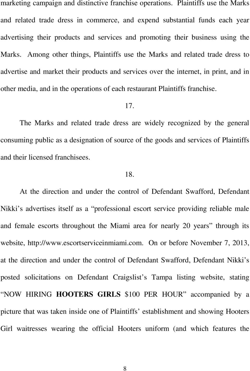 Among other things, Plaintiffs use the Marks and related trade dress to advertise and market their products and services over the internet, in print, and in other media, and in the operations of each