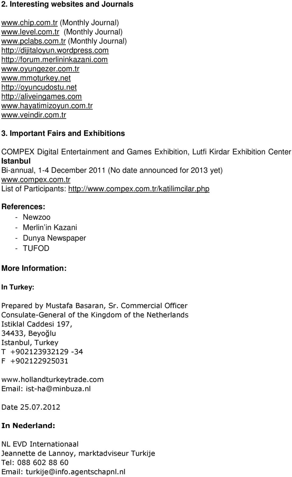 Important Fairs and Exhibitions COMPEX Digital Entertainment and Games Exhibition, Lutfi Kirdar Exhibition Center Istanbul Bi-annual, 1-4 December 2011 (No date announced for 2013 yet) www.comp