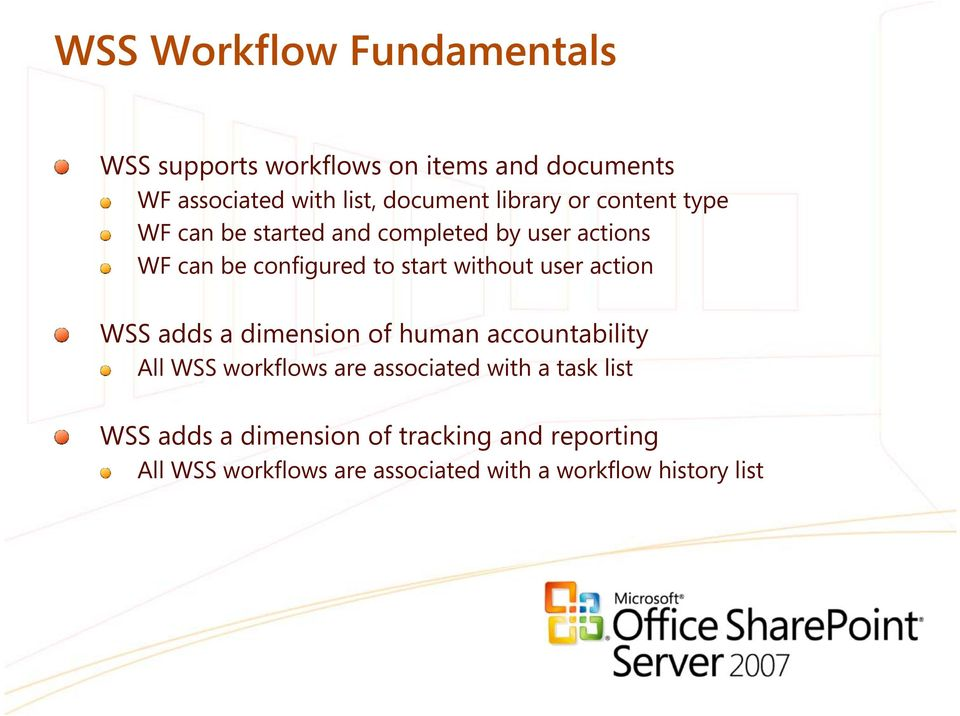 without user action WSS adds a dimension of human accountability All WSS workflows are associated with a
