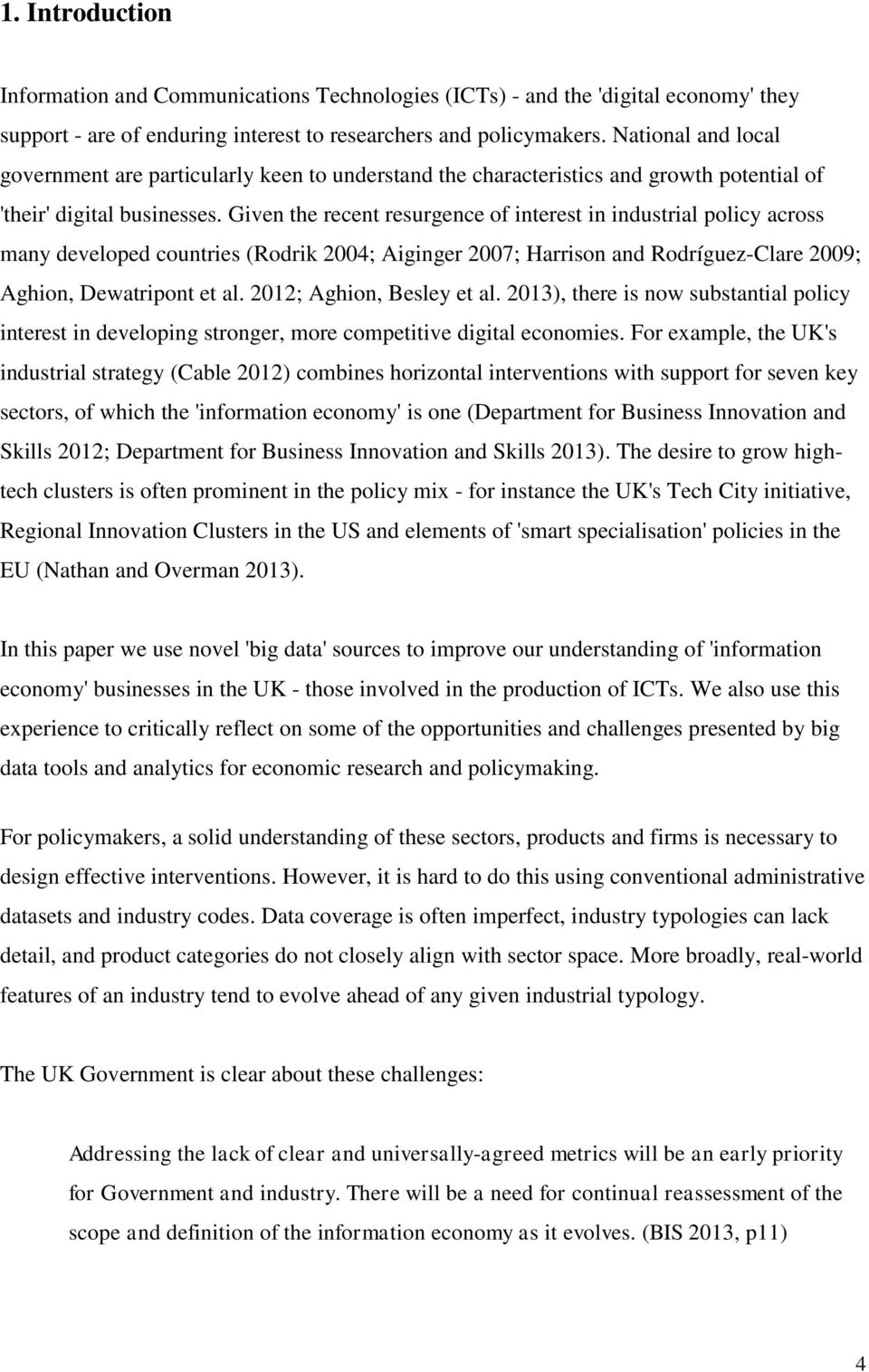 Given the recent resurgence of interest in industrial policy across many developed countries (Rodrik 2004; Aiginger 2007; Harrison and Rodríguez-Clare 2009; Aghion, Dewatripont et al.