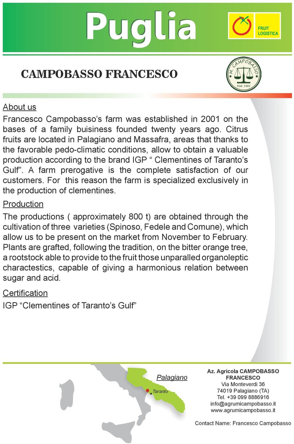 Taranto s Gulf. A farm prerogative is the complete satisfaction of our customers. For this reason the farm is specialized exclusively in the production of clementines.