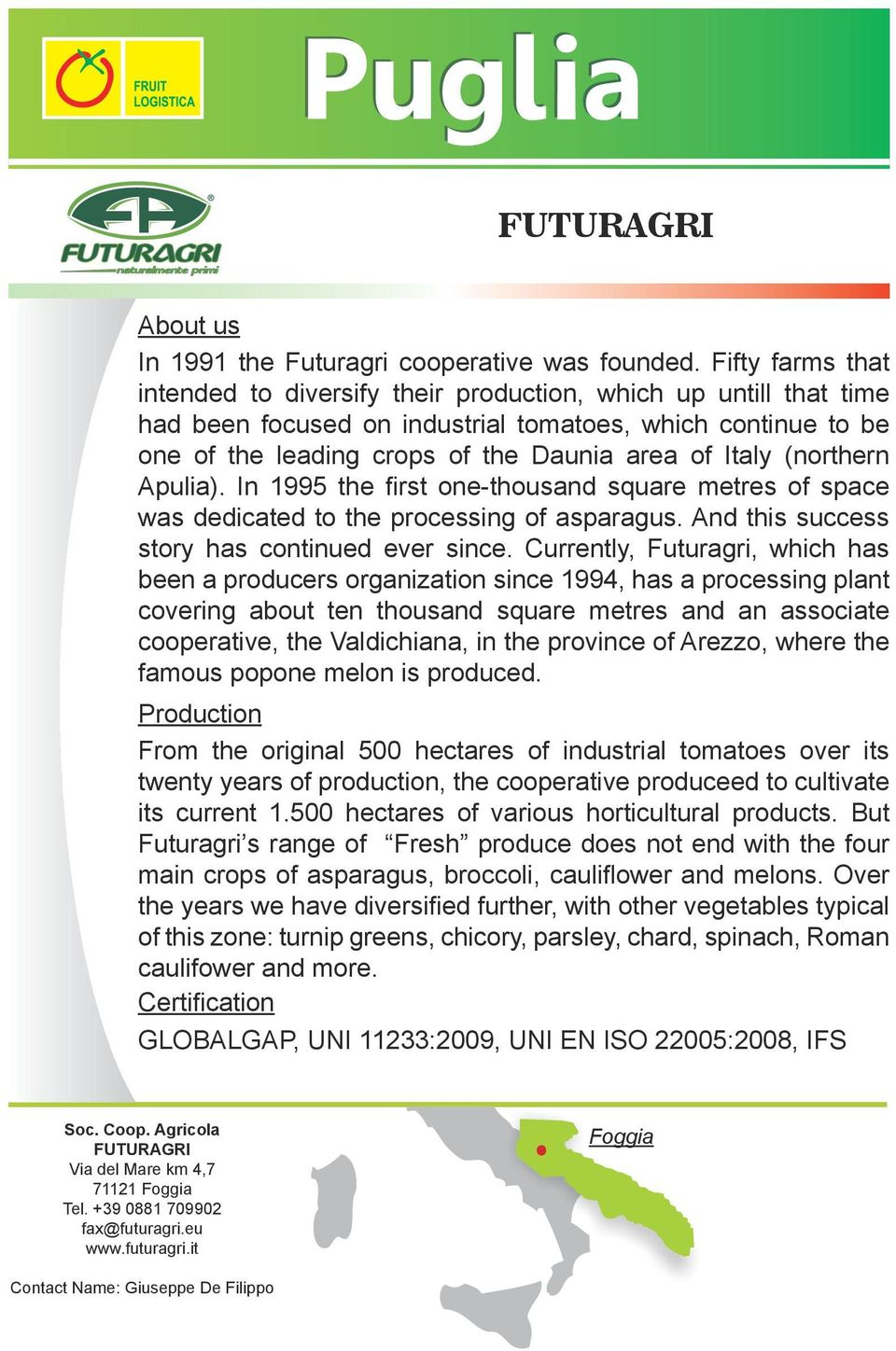 (northern Apulia). In 1995 the first one-thousand square metres of space was dedicated to the processing of asparagus. And this success story has continued ever since.