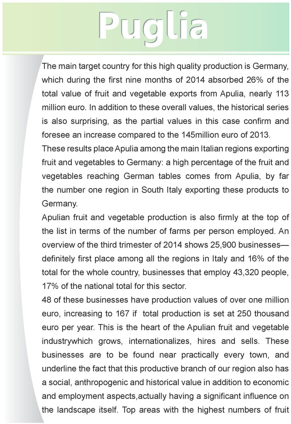 These results place Apulia among the main Italian regions exporting fruit and vegetables to Germany: a high percentage of the fruit and vegetables reaching German tables comes from Apulia, by far the