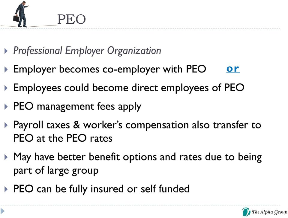 taxes & worker s compensation also transfer to PEO at the PEO rates May have better