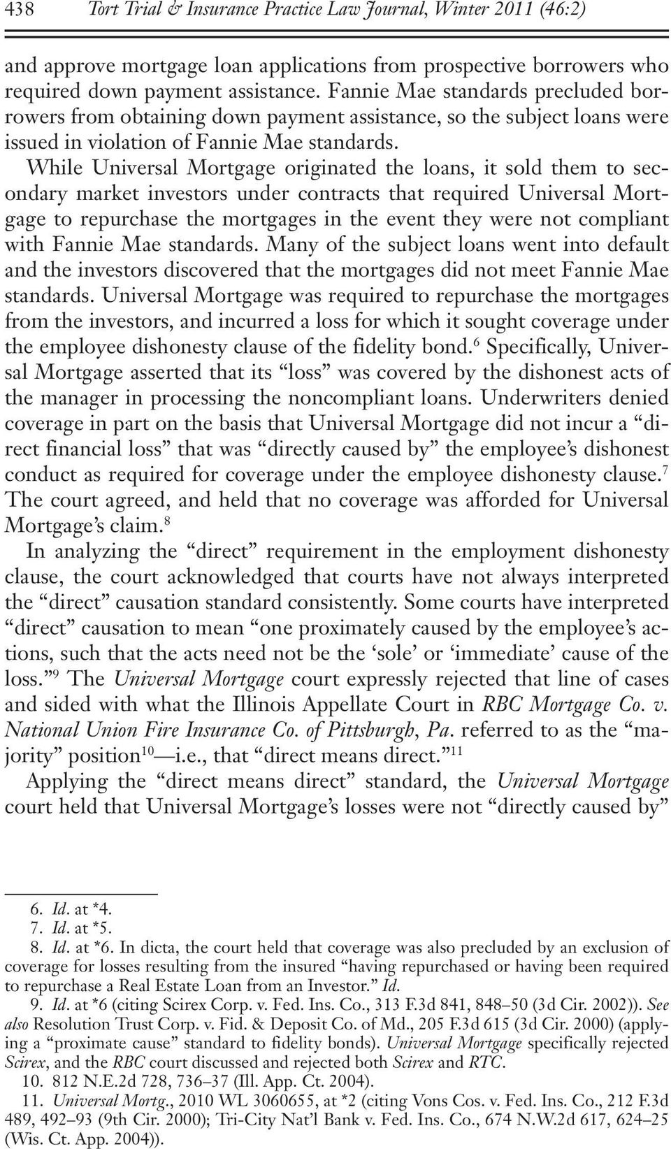 While Universal Mortgage originated the loans, it sold them to secondary market investors under contracts that required Universal Mortgage to repurchase the mortgages in the event they were not
