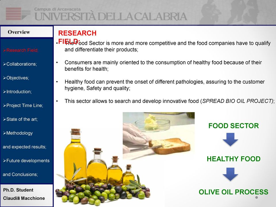 Healthy food can prevent the onset of different pathologies, assuring to the customer hygiene, Safety and quality; This