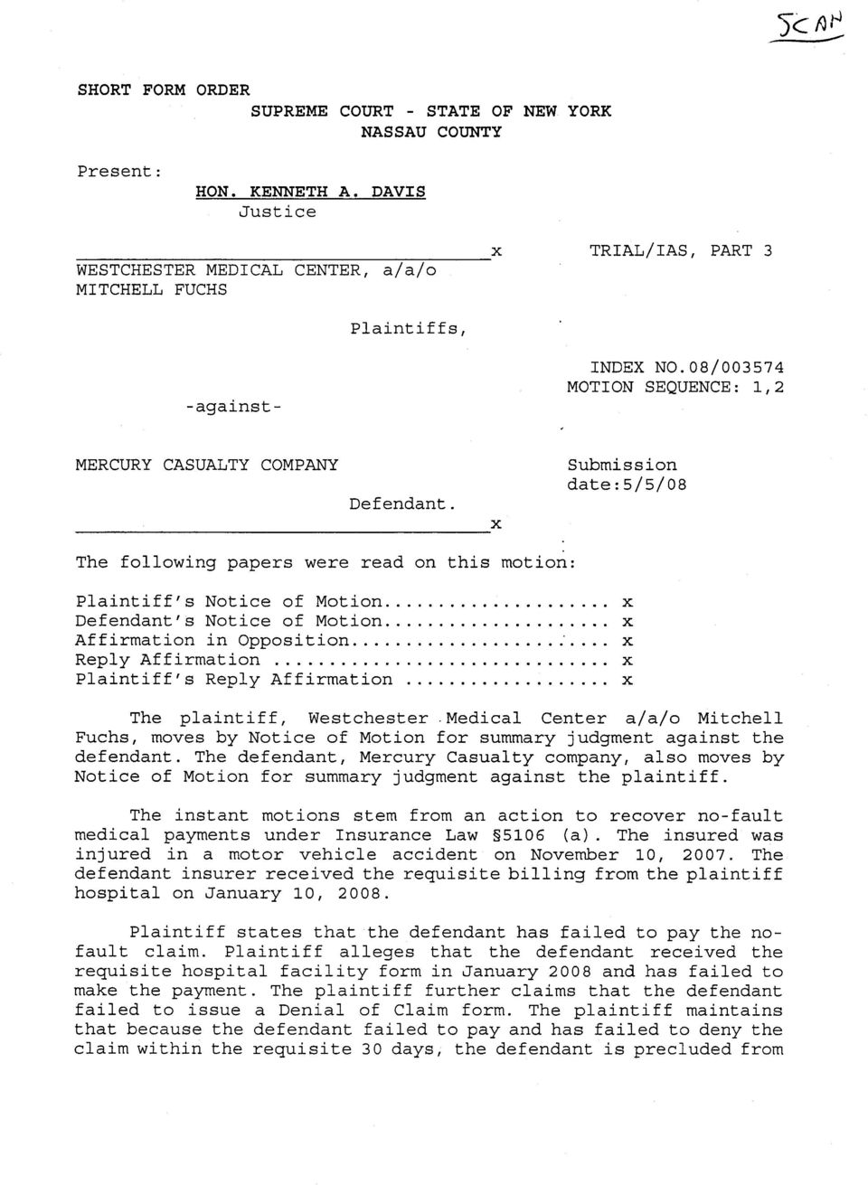 Submission date:5/5/08 The following papers were read on this motion: Plaintiff' s Notice of Motion... Defendant' s Notice of Motion... Affirmation in Opposition.