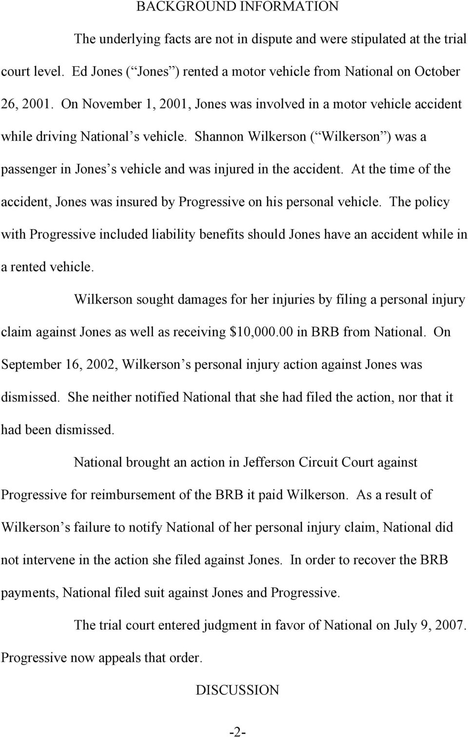 Shannon Wilkerson ( Wilkerson ) was a passenger in Jones s vehicle and was injured in the accident. At the time of the accident, Jones was insured by Progressive on his personal vehicle.