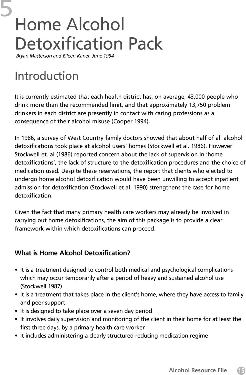 In 1986, a survey of West Country family doctors showed that about half of all alcohol detoxifications took place at alcohol users homes (Stockwell et al. 1986). However Stockwell et.