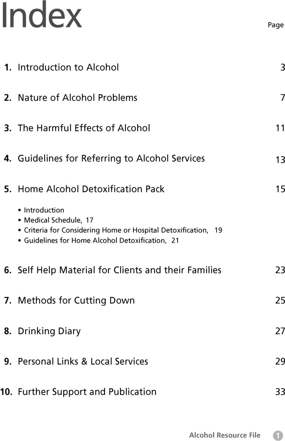 Home Alcohol Detoxification Pack 15 Introduction Medical Schedule, 17 Criteria for Considering Home or Hospital Detoxification, 19