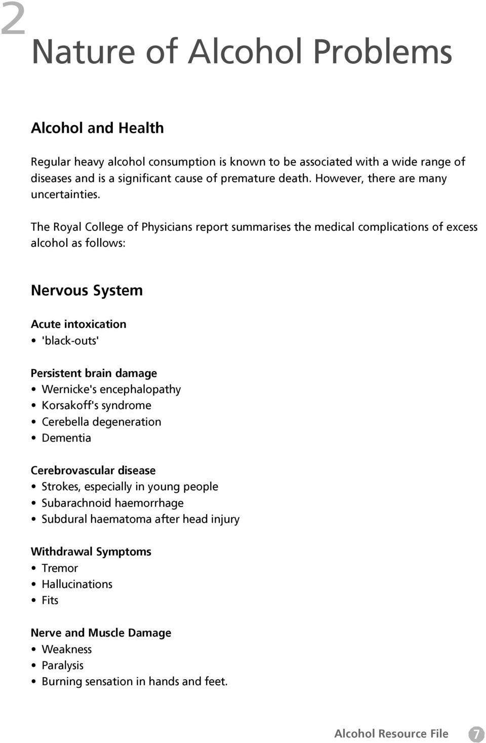 The Royal College of Physicians report summarises the medical complications of excess alcohol as follows: Nervous System Acute intoxication 'black-outs' Persistent brain damage Wernicke's