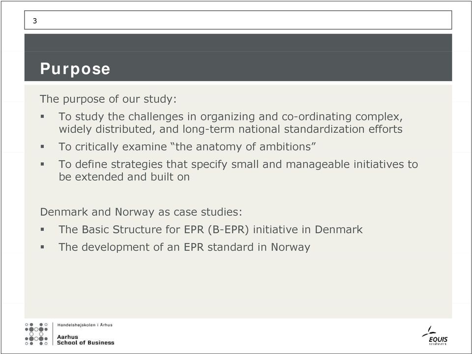 define strategies that specify small and manageable initiatives to be extended and built on Denmark and Norway