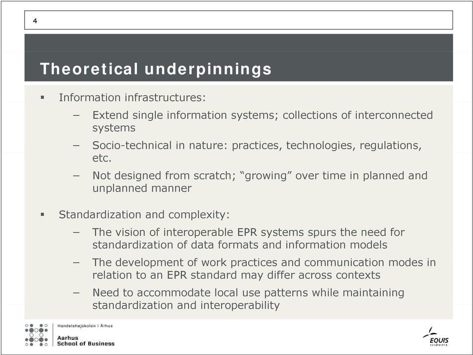 Not designed from scratch; growing over time in planned and unplanned manner Standardization and complexity: The vision of interoperable EPR systems spurs