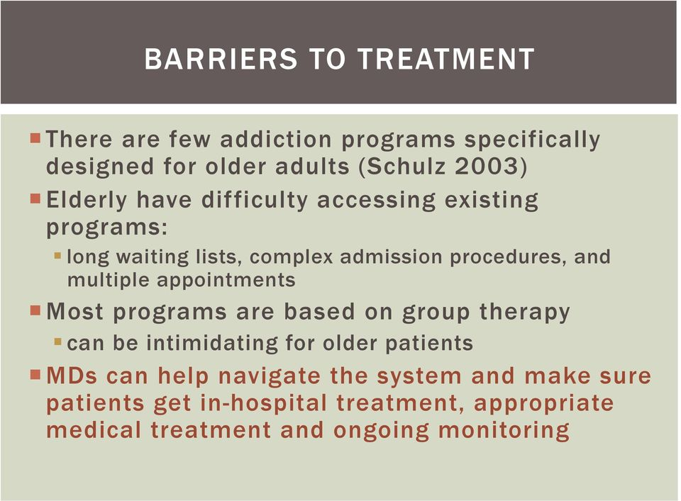 multiple appointments Most programs are based on group therapy can be intimidating for older patients MDs can