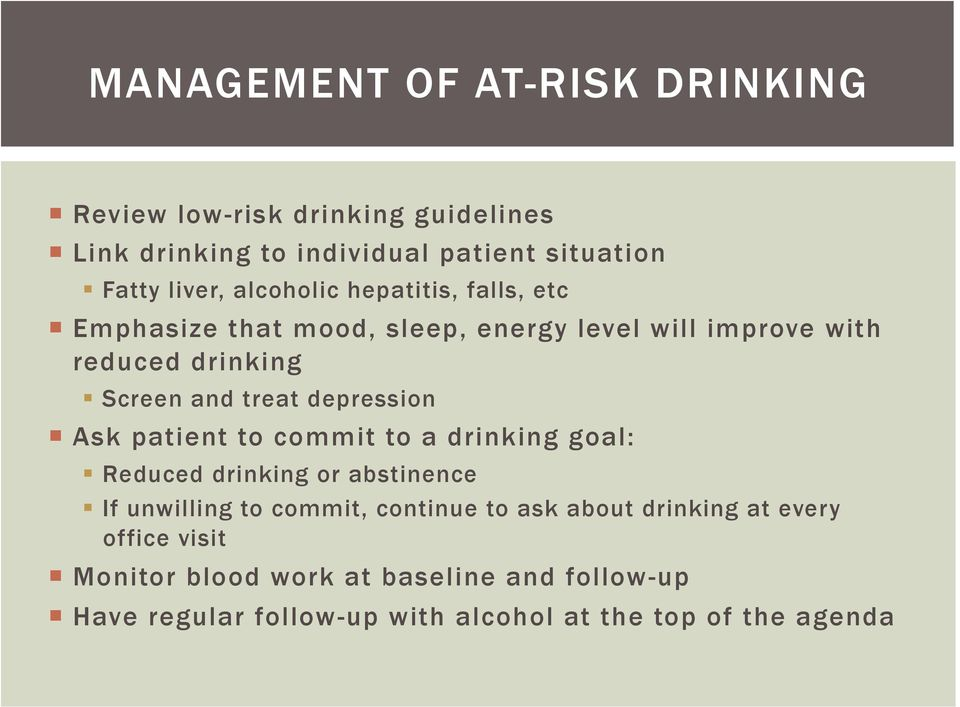 depression Ask patient to commit to a drinking goal: Reduced drinking or abstinence If unwilling to commit, continue to ask about