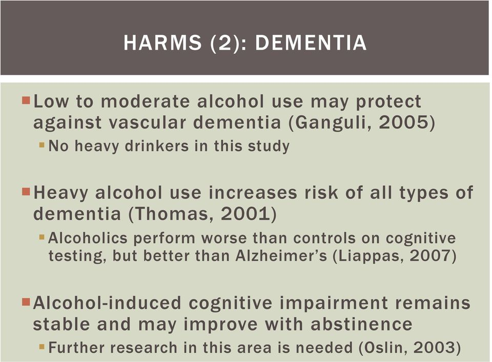 perform worse than controls on cognitive testing, but better than Alzheimer s (Liappas, 2007) Alcohol-induced