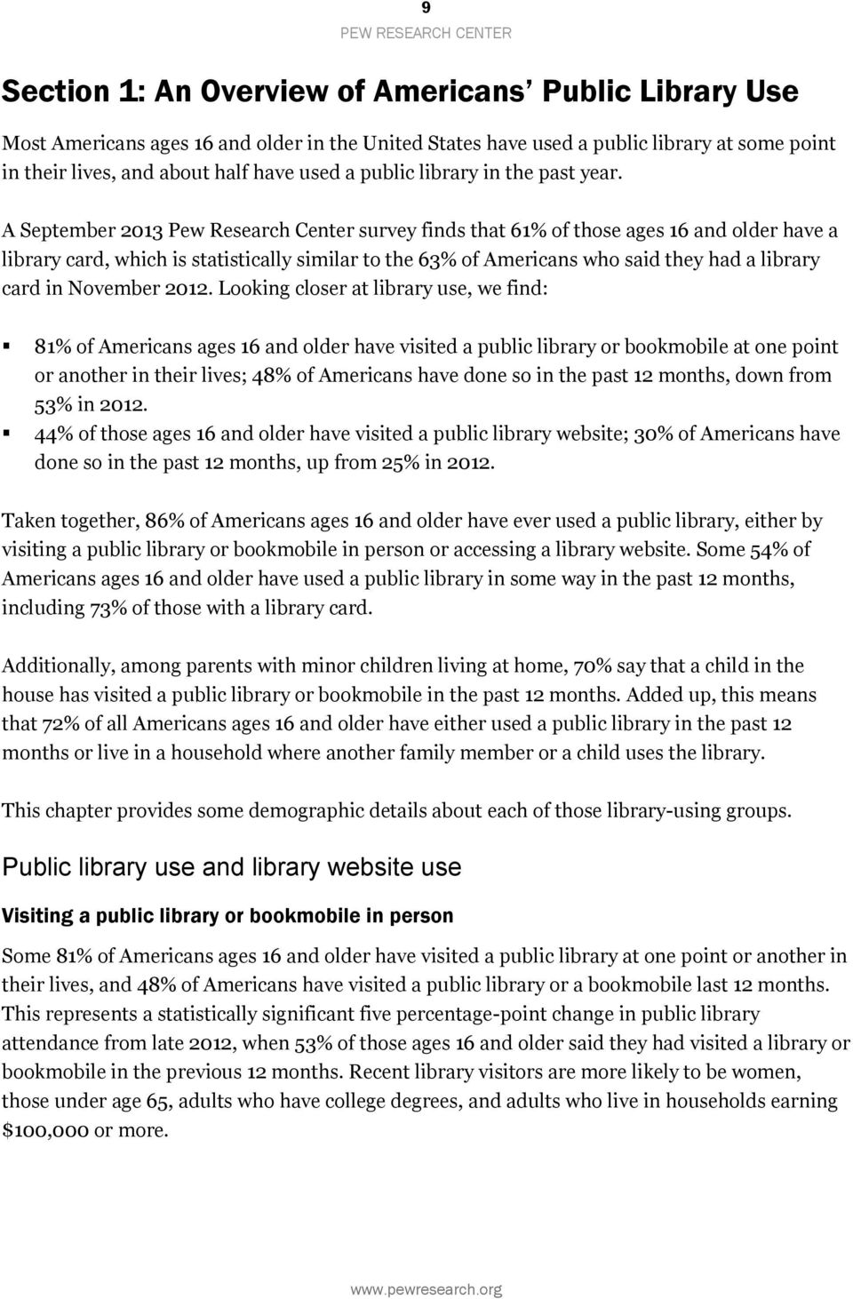 A September 2013 Pew Research Center survey finds that 61% of those ages 16 and older have a library card, which is statistically similar to the 63% of Americans who said they had a library card in