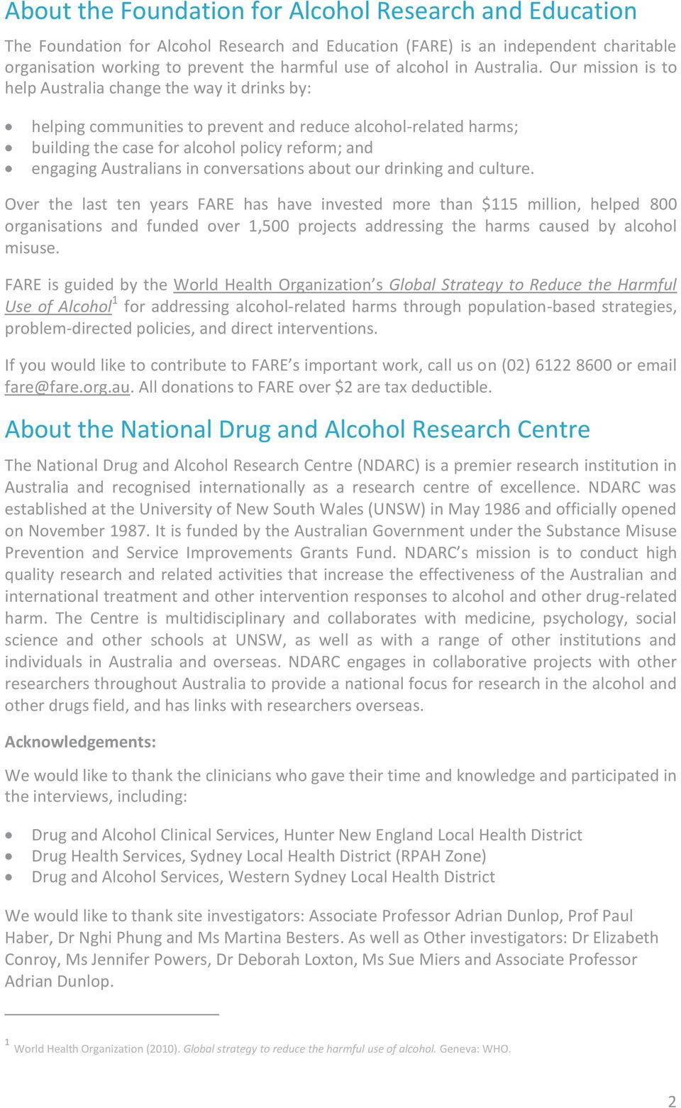 Our mission is to help Australia change the way it drinks by: helping communities to prevent and reduce alcohol-related harms; building the case for alcohol policy reform; and engaging Australians in