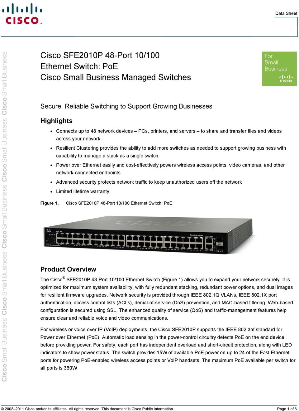 to manage a stack as a single switch Power over Ethernet easily and cost-effectively powers wireless access points, video cameras, and other network-connected endpoints Advanced security protects