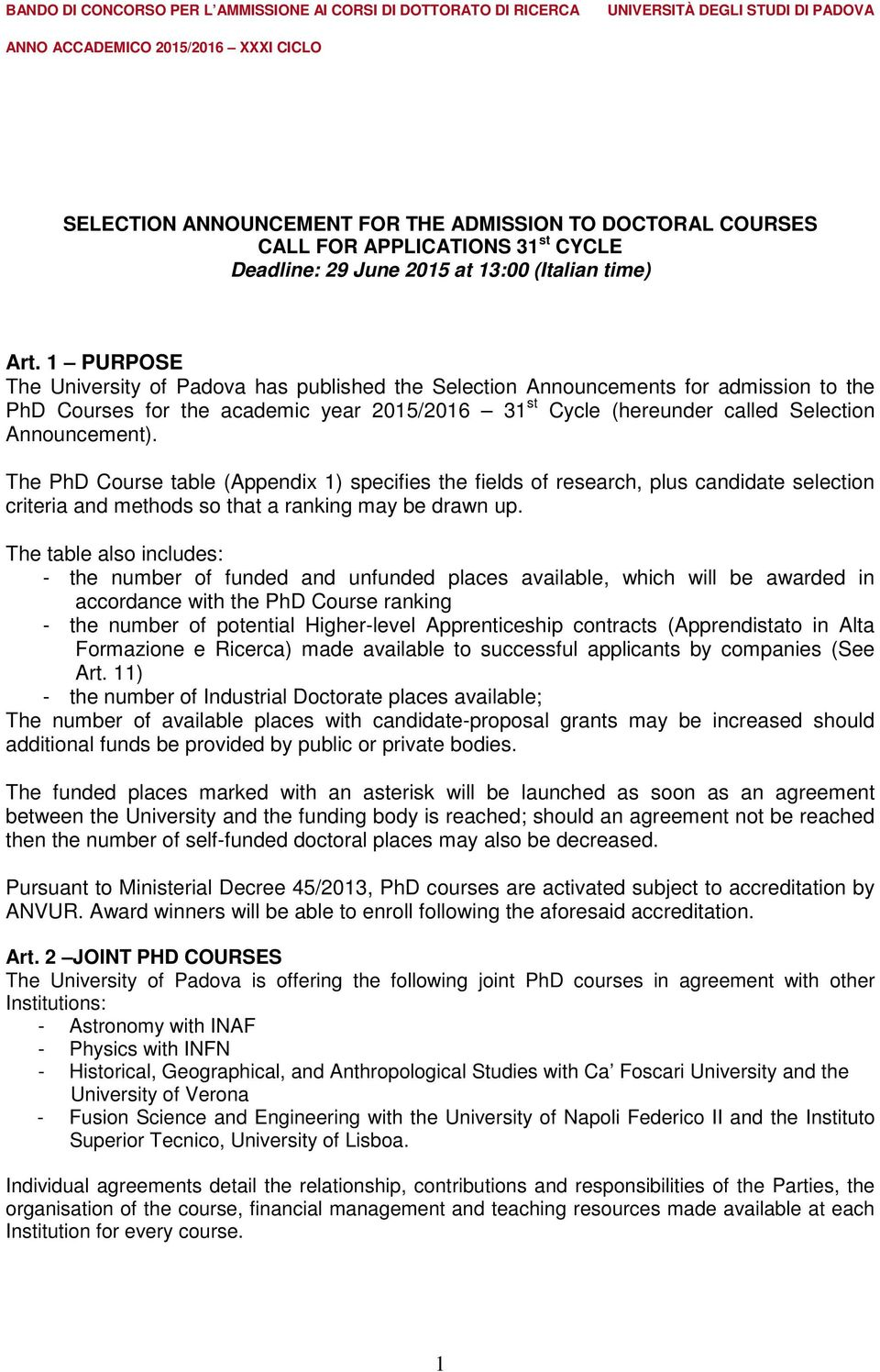 1 PURPOSE The University of Padova has published the Selection Announcements for admission to the PhD Courses for the academic year 2015/2016 31 st Cycle (hereunder called Selection Announcement).
