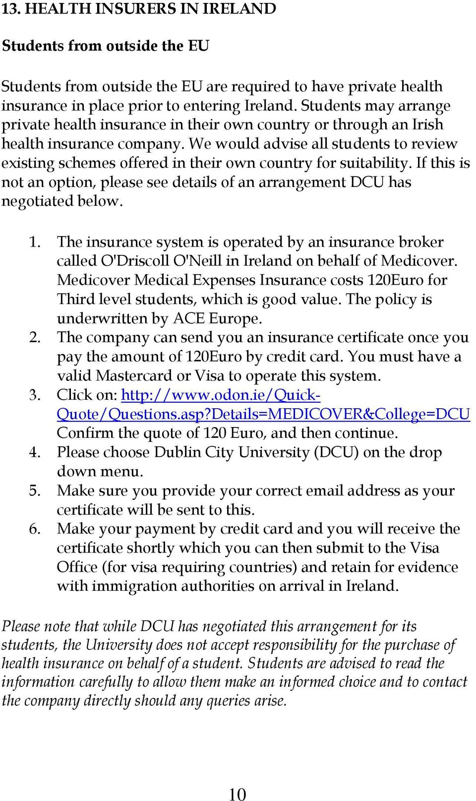 We would advise all students to review existing schemes offered in their own country for suitability. If this is not an option, please see details of an arrangement DCU has negotiated below. 1.