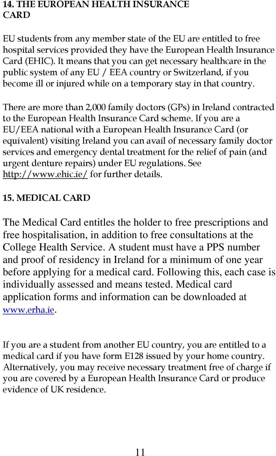 There are more than 2,000 family doctors (GPs) in Ireland contracted to the European Health Insurance Card scheme.