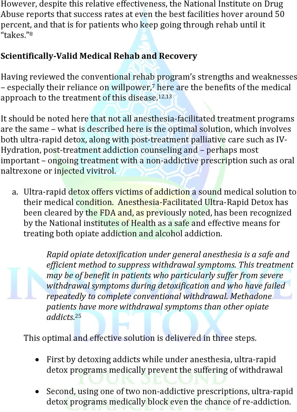 8 Scientifically Valid Medical Rehab and Recovery Having reviewed the conventional rehab program s strengths and weaknesses especially their reliance on willpower, 7 here are the benefits of the