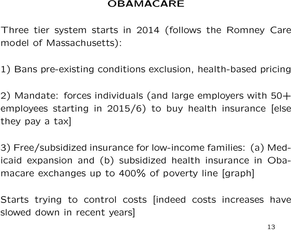 [else they pay a tax] 3) Free/subsidized insurance for low-income families: (a) Medicaid expansion and (b) subsidized health insurance in