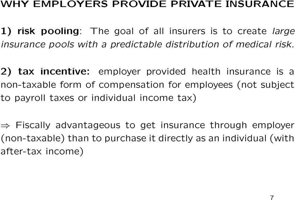 2) tax incentive: employer provided health insurance is a non-taxable form of compensation for employees (not