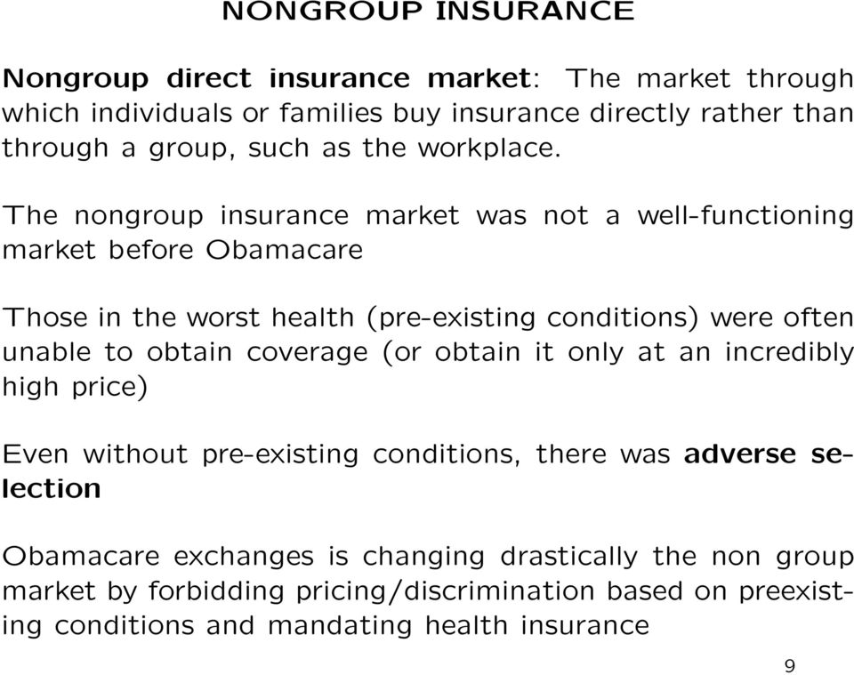 The nongroup insurance market was not a well-functioning market before Obamacare Those in the worst health (pre-existing conditions) were often unable to