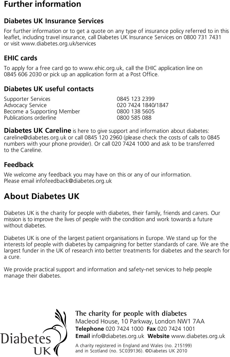 Diabetes UK useful contacts Supporter Services 0845 123 2399 Advocacy Service 020 7424 1840/1847 Become a Supporting Member 0800 138 5605 Publications orderline 0800 585 088 Diabetes UK Careline is