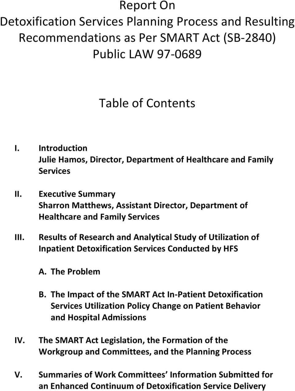 Executive Summary Sharron Matthews, Assistant Director, Department of Healthcare and Family Services Results of Research and Analytical Study of Utilization of Inpatient Detoxification Services