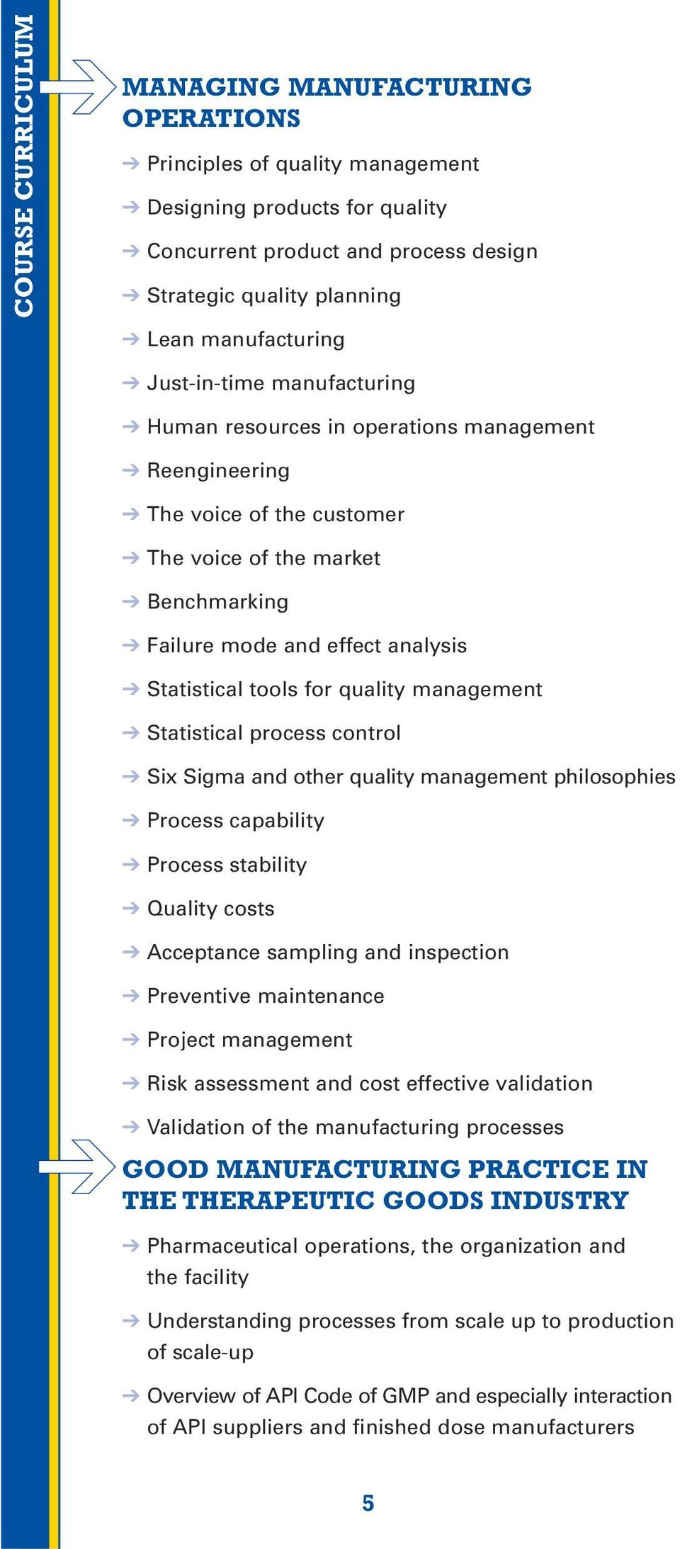 quality management Statistical process control Six Sigma and other quality management philosophies Process capability Process stability Quality costs Acceptance sampling and inspection Preventive