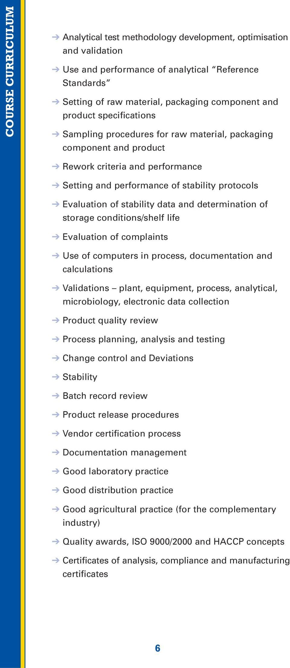 determination of storage conditions/shelf life Evaluation of complaints Use of computers in process, documentation and calculations Validations plant, equipment, process, analytical, microbiology,