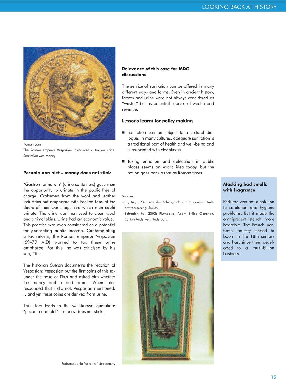 Lessons learnt for policy making Roman coin The Roman emperor Vespasian introduced a tax on urine.