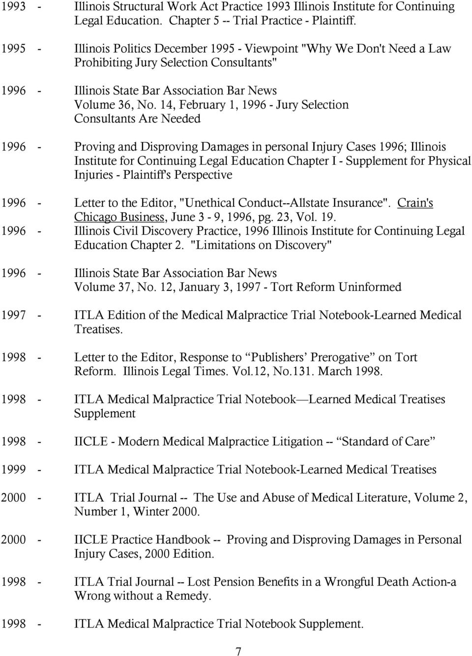 14, February 1, 1996 - Jury Selection Consultants Are Needed 1996 - Proving and Disproving Damages in personal Injury Cases 1996; Illinois Institute for Continuing Legal Education Chapter I -