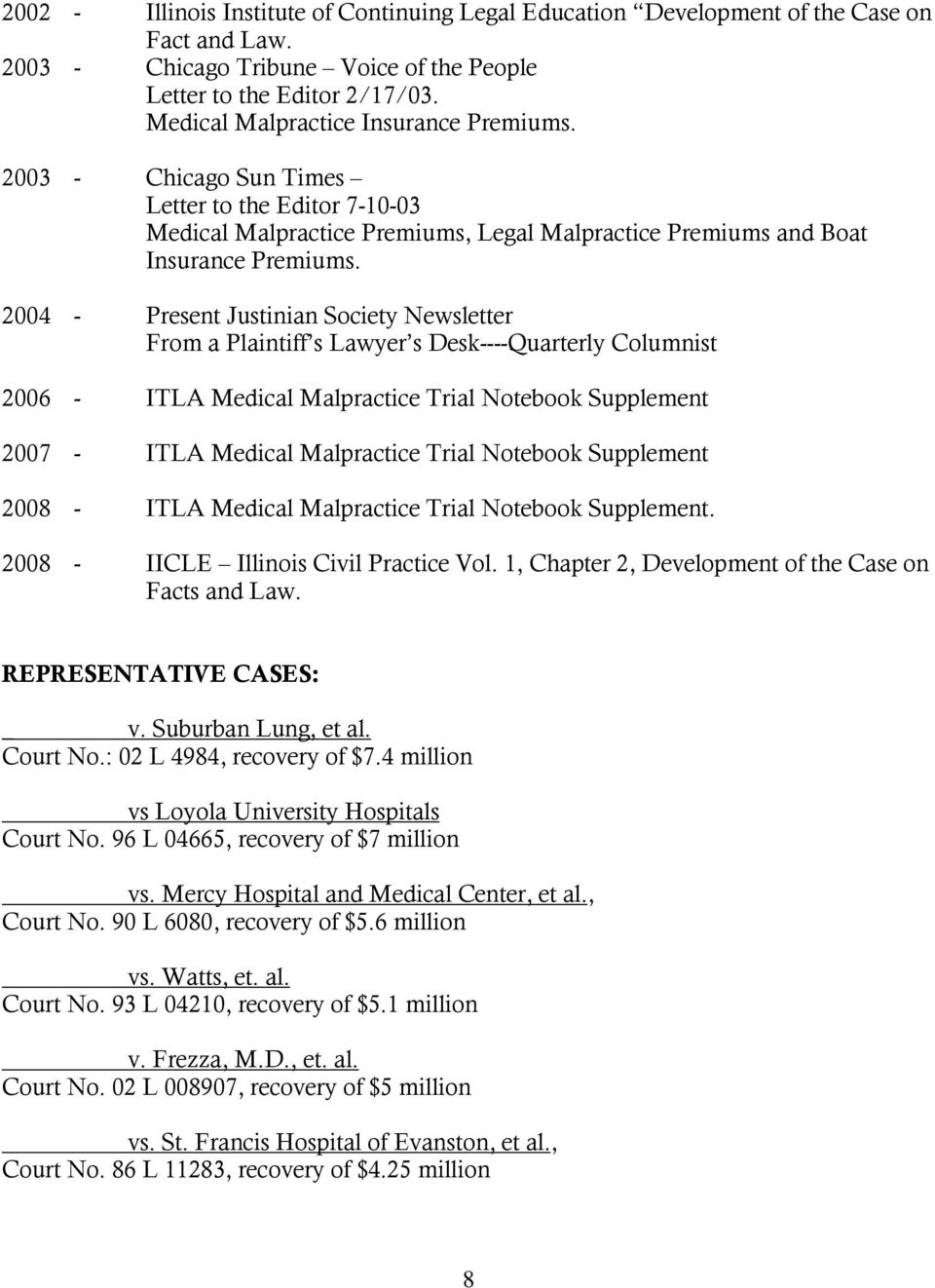 2004 - Present Justinian Society Newsletter From a Plaintiff s Lawyer s Desk----Quarterly Columnist 2006 - ITLA Medical Malpractice Trial Notebook Supplement 2007 - ITLA Medical Malpractice Trial
