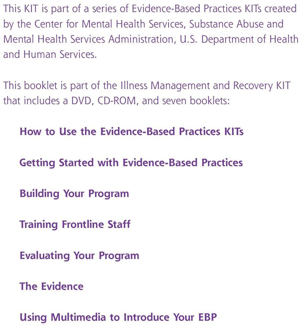 This booklet is part of the Illness Management and Recovery KIT that includes a DVD, CD-ROM, and seven booklets: How to Use the