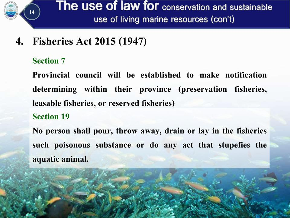 fisheries, or reserved fisheries) Section 19 No person shall pour, throw away, drain or