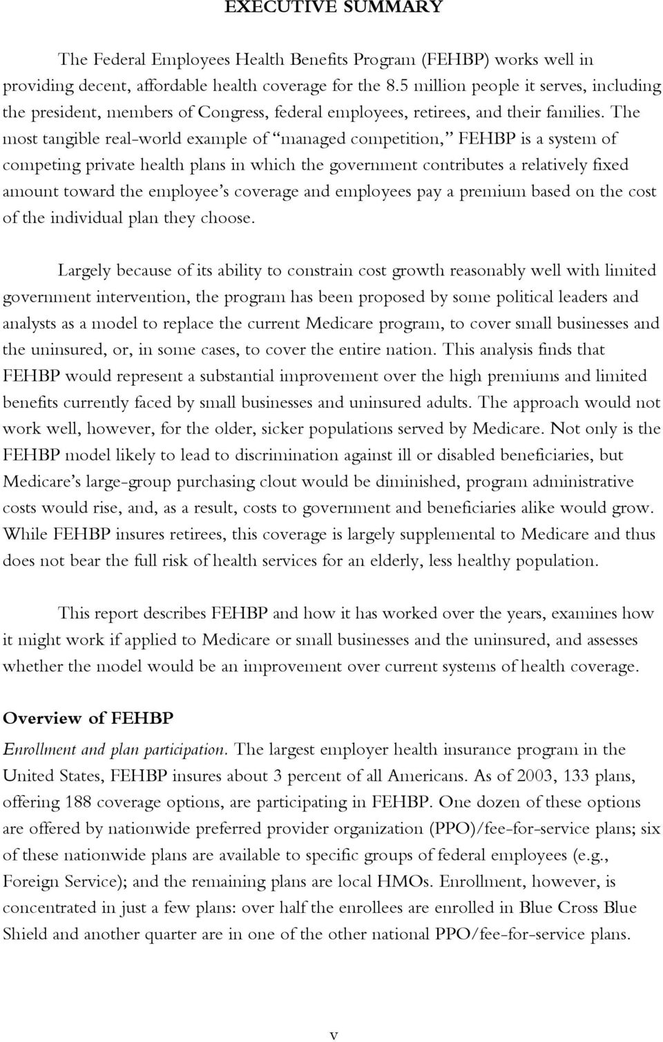 The most tangible real-world example of managed competition, FEHBP is a system of competing private health plans in which the government contributes a relatively fixed amount toward the employee s