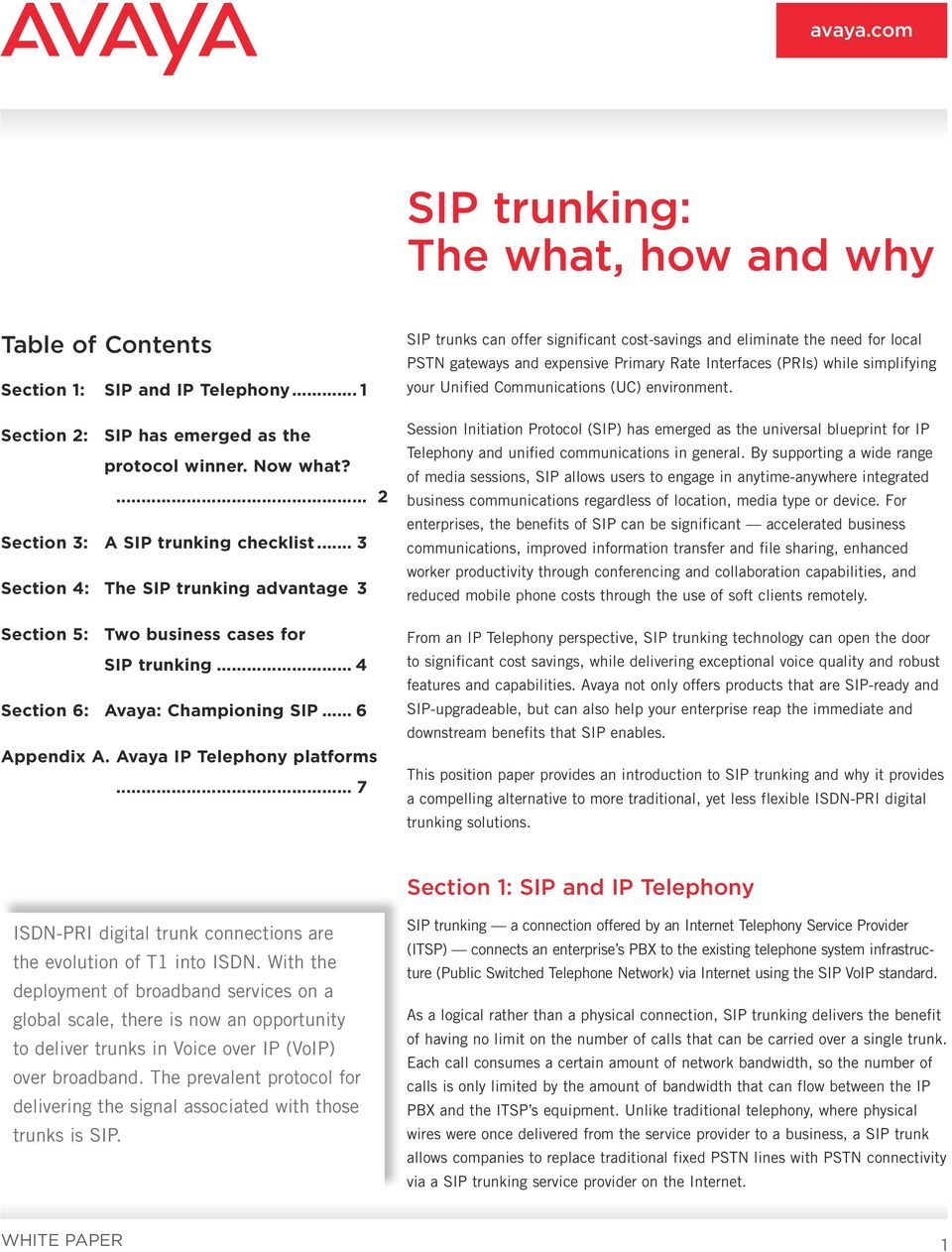 .. 7 SIP trunks can offer significant cost-savings and eliminate the need for local PSTN gateways and expensive Primary Rate Interfaces (PRIs) while simplifying your Unified Communications (UC)