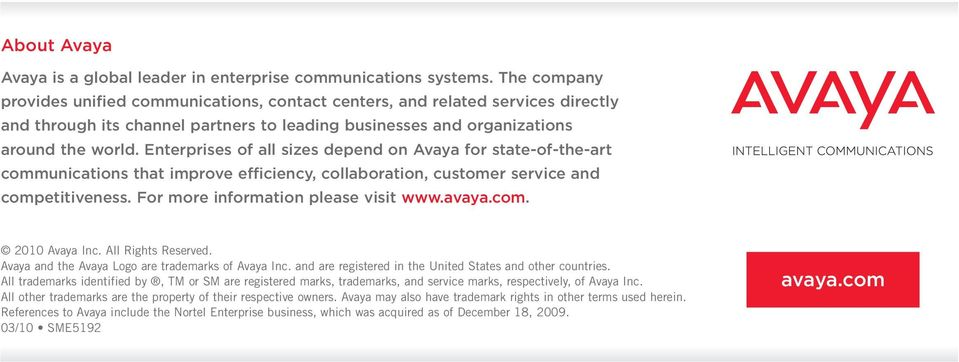 Enterprises of all sizes depend on for state-of-the-art communications that improve efficiency, collaboration, customer service and competitiveness. For more information please visit www.avaya.com. 2010 Inc.