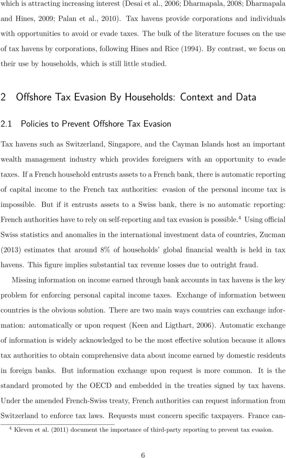 The bulk of the literature focuses on the use of tax havens by corporations, following Hines and Rice (1994). By contrast, we focus on their use by households, which is still little studied.