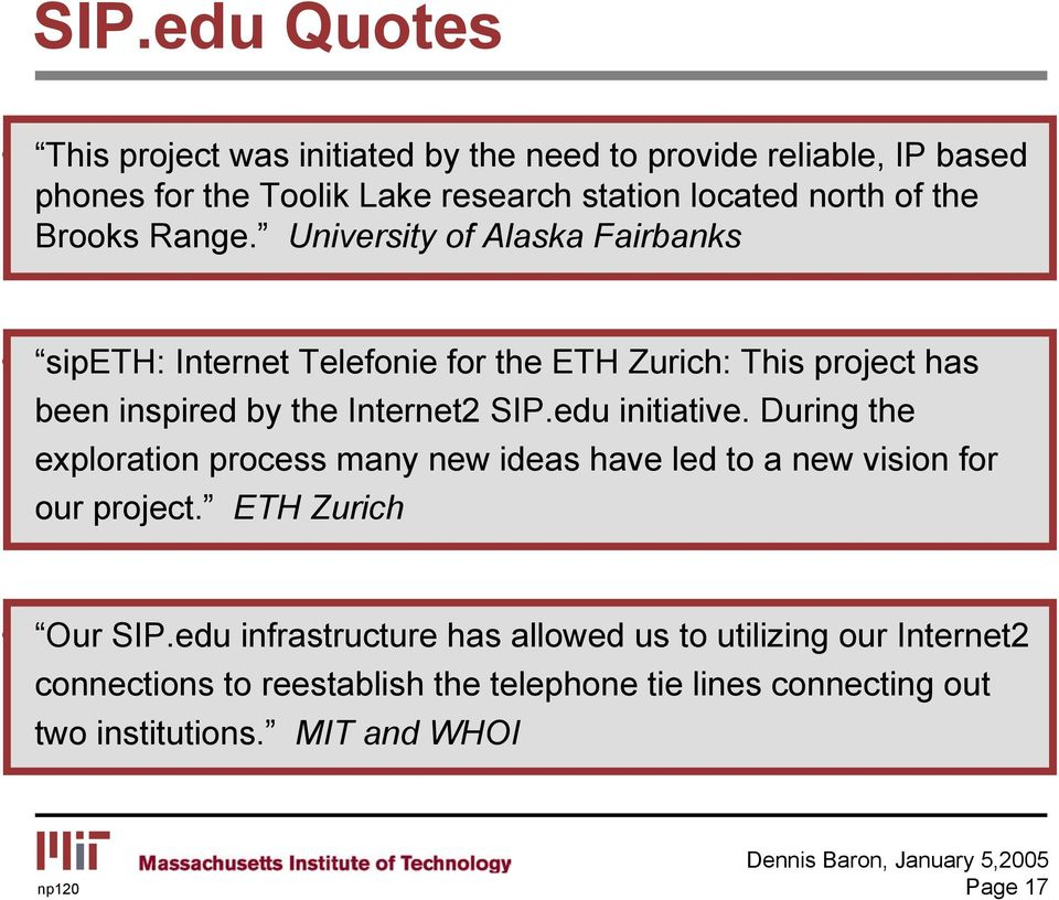 University of Alaska Fairbanks sipeth: Internet Telefonie for the ETH Zurich: This project has been inspired by the Internet2 SIP.edu initiative.